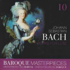 Baroque Masterpieces CD 10 - Bach Works For Lute