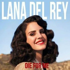 Die For Me - Mixtape - Lana Del Rey
