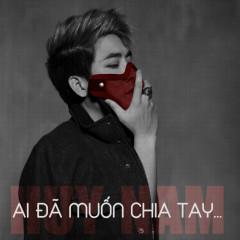 Ai Đã Muốn Chia Tay  - Huy Nam (A#)