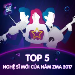 Top 5 Nghệ Sĩ Mới Của Năm ZMA 2017 - Various Artists