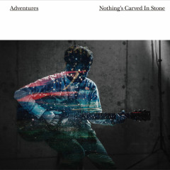Adventures - Nothing's Carved In Stone