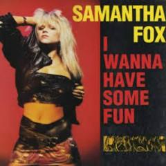 I Wanna Have Some Fun - Samantha Fox