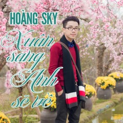 Xuân Sang Anh Sẽ Về (Single) - Hoàng Sky