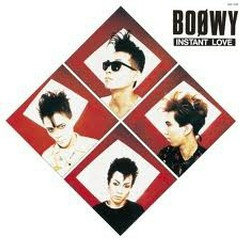 INSTANT LOVE - BOOWY