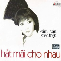 Hát Mãi Cho Nhau - Cẩm Vân,Khắc Triệu