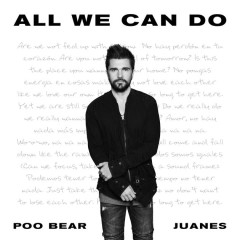 All We Can Do (Single) - Poo Bear, Juanes