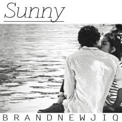 Sunny - Brand Newjiq
