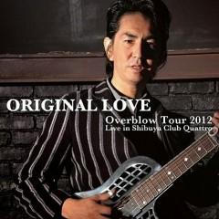 Overblow Tour 2012 Live in Shibuya Club Quattro (CD1) - Original Love
