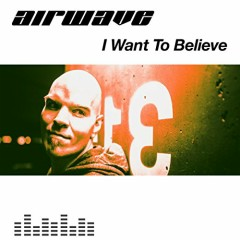 I Want To Believe - Airwave