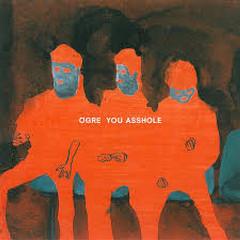 OGRE YOU ASSHOLE - Ogre You Asshole