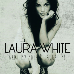 What My Mother Taught Me - EP - Laura White