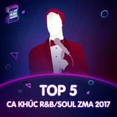 Top 5 Ca Khúc R&B/ Soul Được Yêu Thích ZMA 2017 - Various Artists