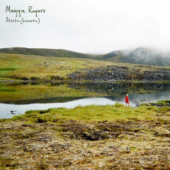 Alaska (Acoustic) (Single) - Maggie Rogers