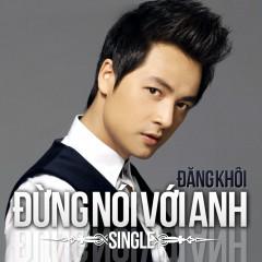 Đừng Nói Với Anh (Single) - Đăng Khôi