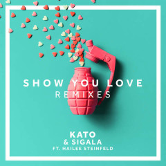 Show You Love (MJ Cole Remix) (Single) - Kato, Sigala, Hailee Steinfeld