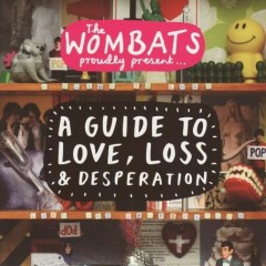A Guide To Love, Loss & Desperation - The Wombats