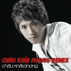 Châu Khải Phong Dance Remix - Châu Khải Phong