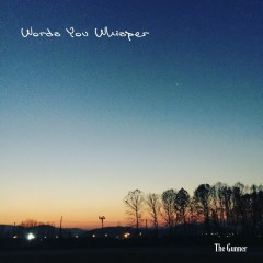Words You Whisper (Single) - The Gunner