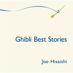 Ghibli Best Stories - Joe Hisaishi