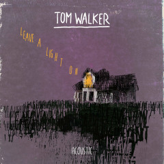 Leave a Light On (Acoustic) (Single) - Tom Walker