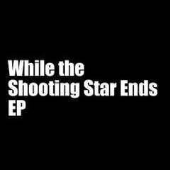 While the Shooting Star Ends EP