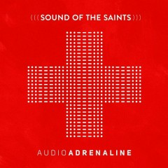 Sound Of The Saints - Audio Adrenaline