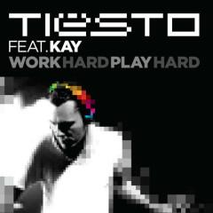 Work Hard, Play Hard - Tiesto,Kay