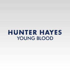 Young Blood (Single) - Hunter Hayes
