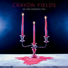 No One Deserves You - Crayon Fields