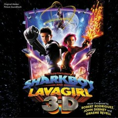The Adventures Of Sharkboy And Lavagirl 3-D (Score) (P.1)  - Robert Rodriguez,Graeme Revell,John Debney