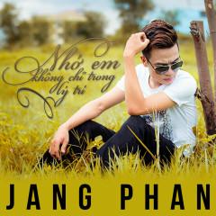 Nhớ Em Không Chỉ Trong Lý Trí - Jang Phan