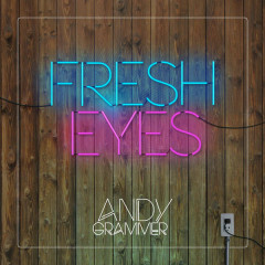 Fresh Eyes (Single) - Andy Grammer