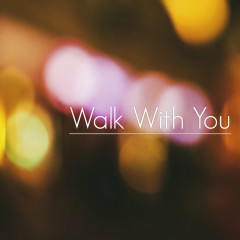 Walk With You (Single)