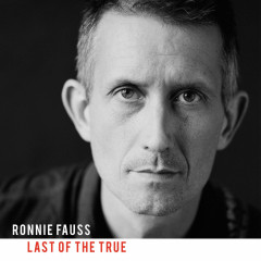 Last Of The True - Ronnie Fauss