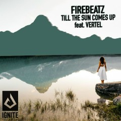 Till The Sun Comes Up (Single) - Firebeatz