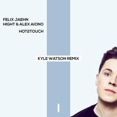 Hot2Touch (Kyle Watson Remix) (Single)
