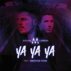Ya Ya Ya (Single) - Mickael Carreira, Sebastian Yatra