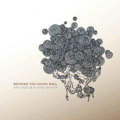 Remixing The Human Soul - PLANET SHIVER, Epik High