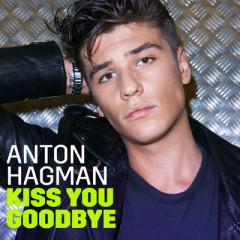Kiss You Goodbye (Single) - Anton Hagman