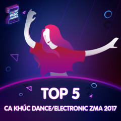Top 5 Ca Khúc Dance Electronic Được Yêu Thích ZMA 2017 - Various Artists