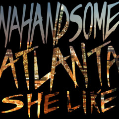Atlanta (She Like) (Single) - Nahandsome