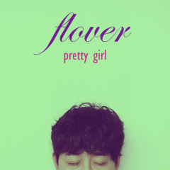 Pretty Girl  - FLOWER