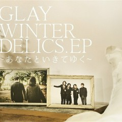 WINTERDELICS.EP - Anata to Ikiteyuku - - GLAY