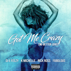 Got Me Crazy (No Better Love) (Single) - DJ E-Feezy, K. Michelle, Rick Ross, Fabolous