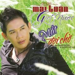 Giọt Nước Mắt Đợi Chờ (Single) - Mai Tuấn