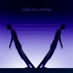 Gone As A Friend (Single)