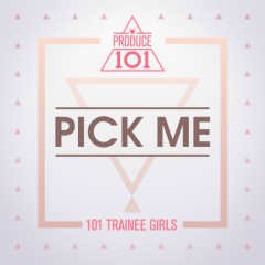 PRODUCE 101 – PICK ME - PRODUCE 101