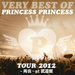 VERY BEST OF PRINCESS PRINCESS TOUR 2012 - Saikai - at Budokan