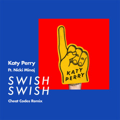 Swish Swish (Cheat Codes Remix) (Single) - Katy Perry
