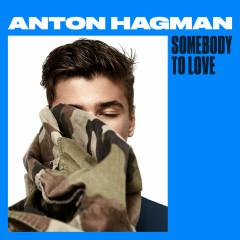 Somebody To Love (Single) - Anton Hagman